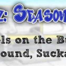 Cripz Season 1, Wheels on the Bus Go Round, Sucka!
