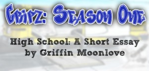 Cripz Season 1, High School: A Short Essay by Griffin Moonlove